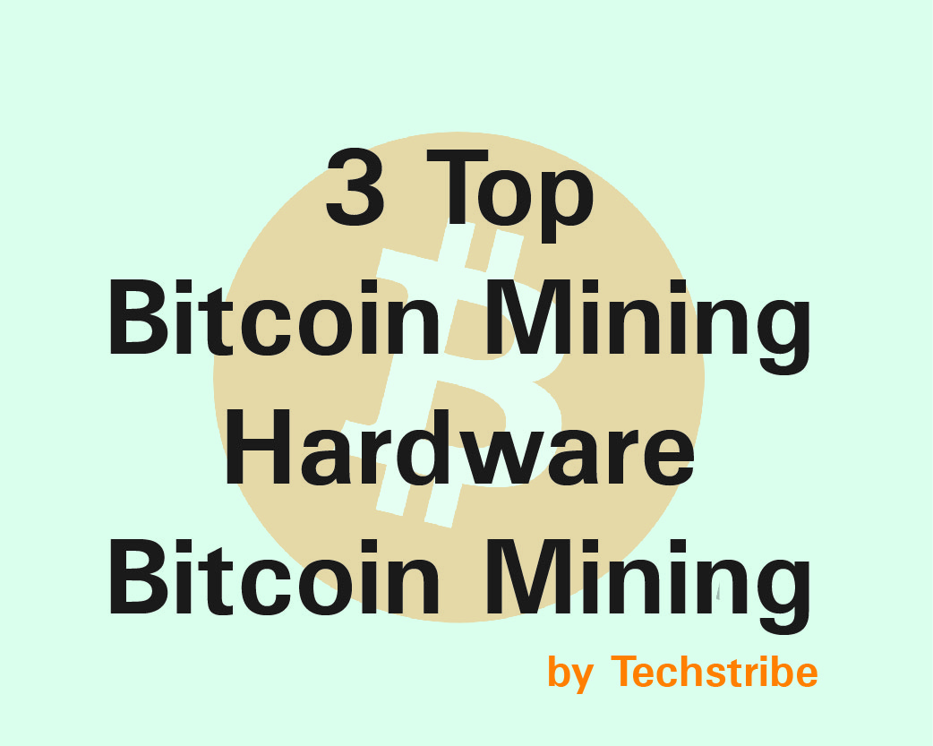 3 Top Bitcoin Mining Hardware| Bitcoin Mining