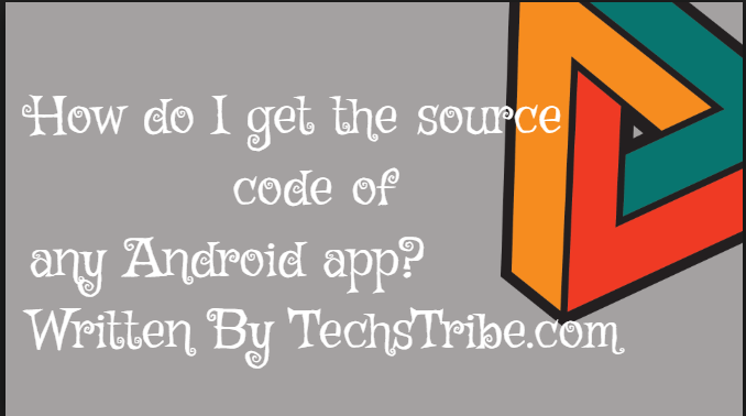 How do I get the source code of any Android app?