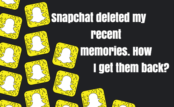 SNAPCHAT DELETED MY RECENT MEMORIES. HOW CAN I GET BACK?